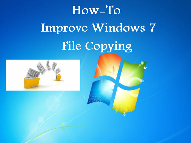 How-To Improve Windows 7 file copying